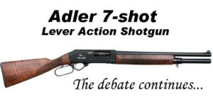 The debate on the Adler 7 shot lever action shotgun continues.