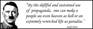 Hitler knew that propaganda can be used to present any view, no matter how wrong or unnecessary, as ideal.