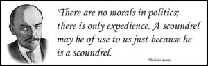 Lenin sums up politics quite nicely when he says that there are no morals in politics.